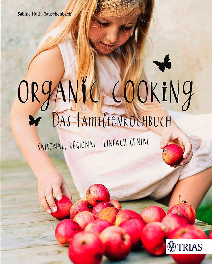 Mit Organic Cooking hat Sabine Huth-Rauschenbach Familien mit Kindern ein wunderschönes Geschenk gemacht – © TRIAS Verlag
