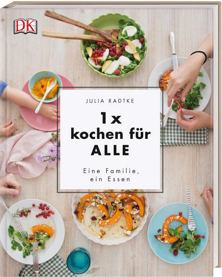 Das ideale Familienkochbuch © DK Verlag/Julia Radtke