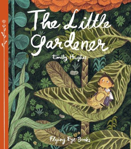 "Sensibel erzählt und zauberhaft illustriert: ""The Little Gardener"" von Emily Hughes © Flying Eye Books"