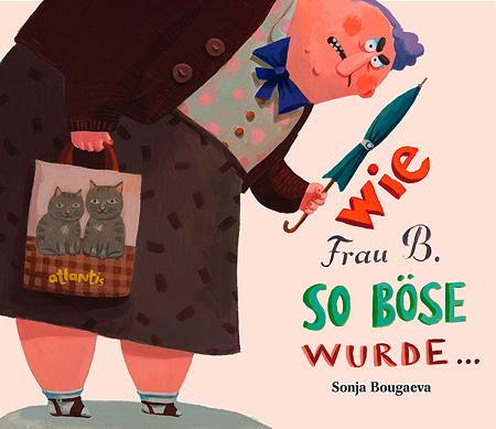 Wie Frau B. so böse wurde ... von Sonja Bougaeva