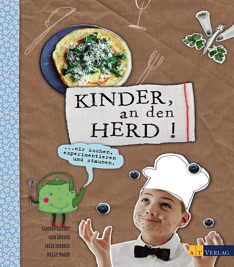 """Cover aus dem Buch """"Kinder, an den Herd! ...wir kochen, experimentieren und staunen."""" Von Claudia Seifert, Gesa Sander, Julia Hoersch, Nelly Mager. Erschienen im AT Verlag, Aarau und München. Fotografie © Julia Hoersch, AT Verlag"""